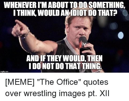 Meme The Office: WHENEVERIM ABOUT TODOSOMETHING,  THINK WOULDANDIOT DOTHAT  AND IF THEY WOULD THEN  IDO NOT DO THAT THINGA  imgfip com