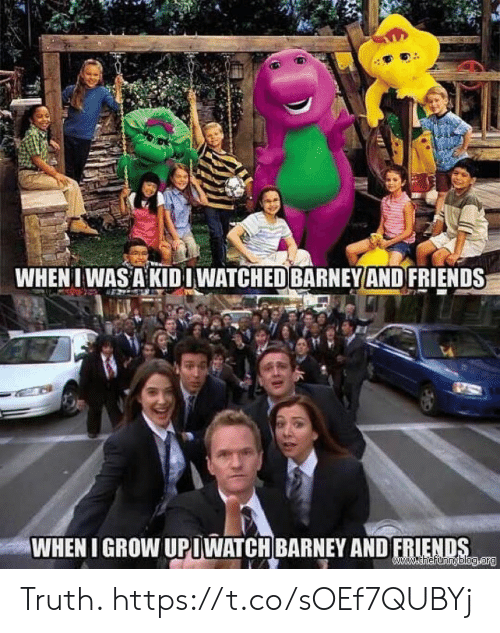 Barney, Friends, and Memes: WHENI WAS A KIDIWATCHED BARNEY AND FRIENDS  WHEN I GROW UPIWATCH BARNEY AND FRIENDS  www.thefunnyblog.org Truth. https://t.co/sOEf7QUBYj