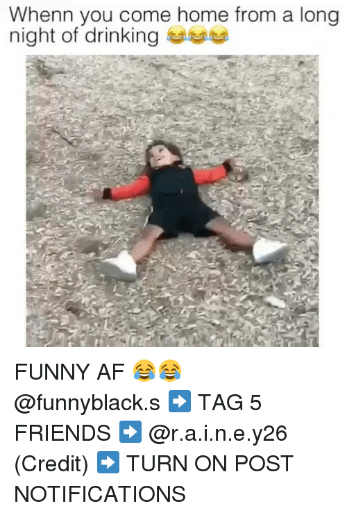 Whenn: Whenn you come home from a long  night of drinking FUNNY AF 😂😂 @funnyblack.s ➡️ TAG 5 FRIENDS ➡️ @r.a.i.n.e.y26 (Credit) ➡️ TURN ON POST NOTIFICATIONS