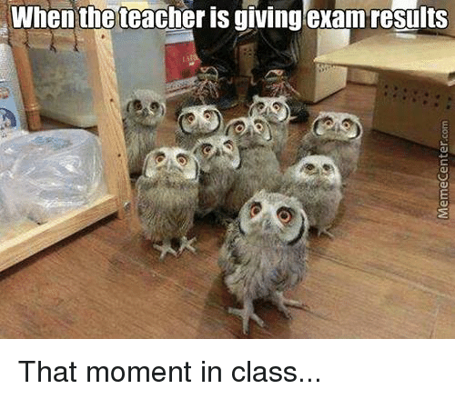 Memes, 🤖, and That Moment: Whentheteacher is giving exam results That moment in class...