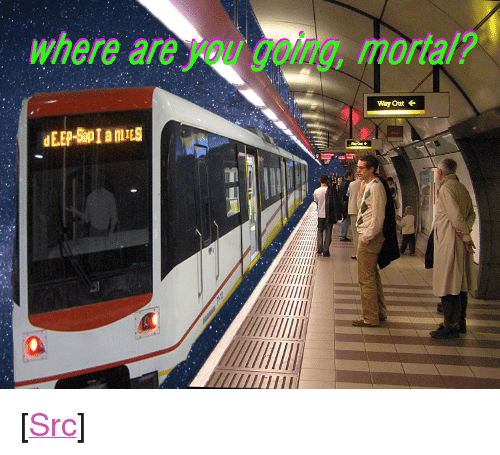 "Reddit, Com, and You: where are you going, mortal?  Way Out  0 <p>[<a href=""https://www.reddit.com/r/surrealmemes/comments/7n2kfa/transportation/"">Src</a>]</p>"