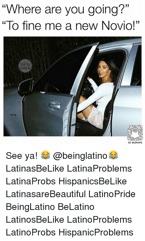 "Memes, 🤖, and Via: ""Where are you going?""  ""To fine me a new Novio!""  0  via  SC: BLSNAPZ See ya! 😂 @beinglatino😂 LatinasBeLike LatinaProblems LatinaProbs HispanicsBeLike LatinasareBeautiful LatinoPride BeingLatino BeLatino LatinosBeLike LatinoProblems LatinoProbs HispanicProblems"