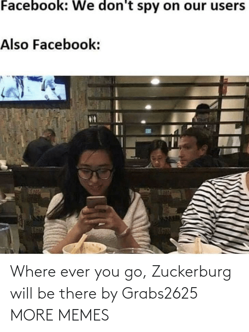 You Go: Where ever you go, Zuckerburg will be there by Grabs2625 MORE MEMES