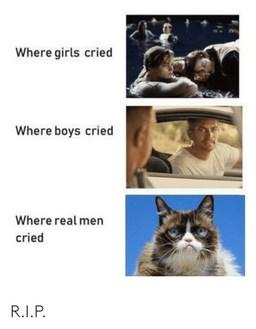 real men: Where girls cried  Where boys cried  Where real men  cried R.I.P.