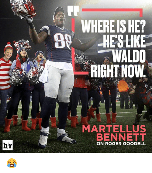martellus: WHERE IS HE?  OHESLIKE  WALDO  RIGHT NOW  MARTELLUS  BENNETT  br  ON ROGER GOODELL 😂