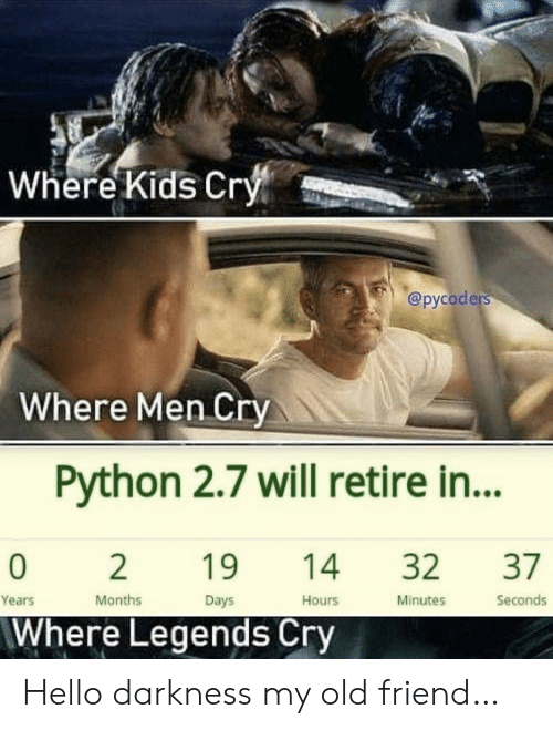 My Old: Where Kids Cry  @русoders  Where Men Cry  Python 2.7 will retire in...  37  0  2  19  32  14  Seconds  Months  Minutes  Years  Days  Hours  Where Legends Cry Hello darkness my old friend…