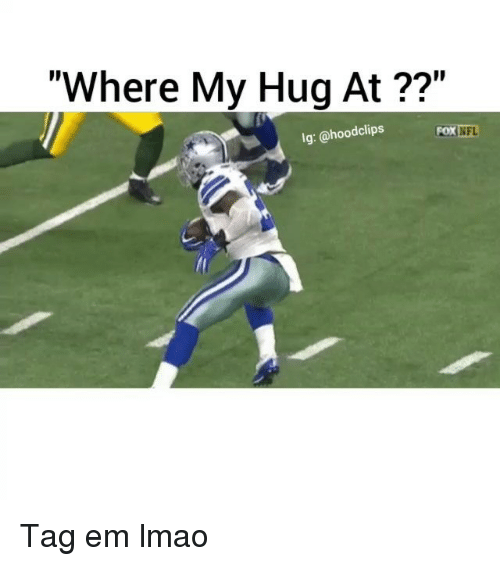 "Funny, Lmao, and Nfl: ""Where My Hug At  lg: clips  @hood Fox NFL Tag em lmao"