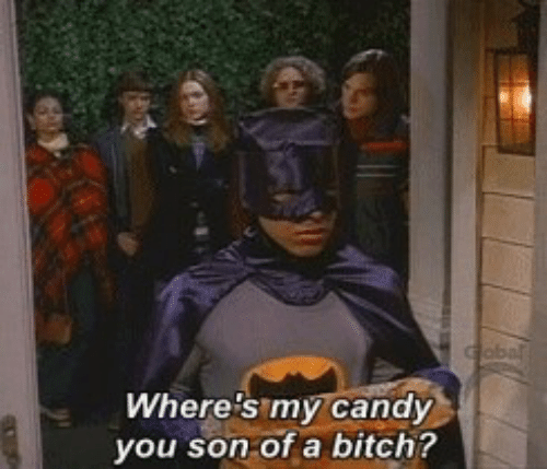 Bitchi: Where's my candy  you son of a bitchi?
