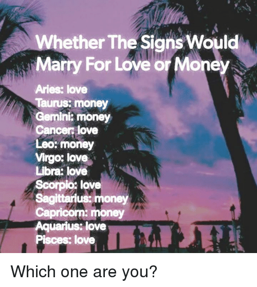 Whether the Signs Would Marry for Love or Money Aries Love Taurus