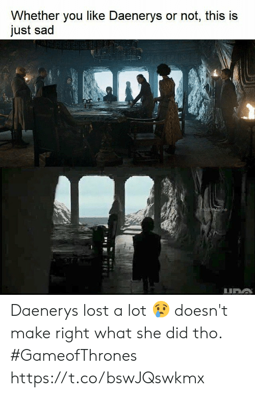Lost, Sad, and Gameofthrones: Whether you like Daenerys or not, this is  just sad  me Daenerys lost a lot 😢 doesn't make right what she did tho. #GameofThrones https://t.co/bswJQswkmx