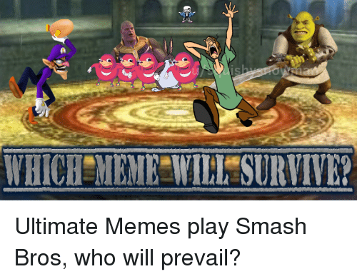 Ultimate Memes: WHICE MEME WILH SURVIVE?