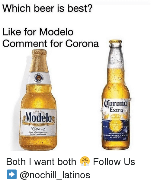 Beer, Latinos, and Memes: Which beer is best?  Like for Modelo  Comment for Corona  Corona  Extra  Modelo  Special  lir Both I want both 😤 Follow Us➡️ @nochill_latinos