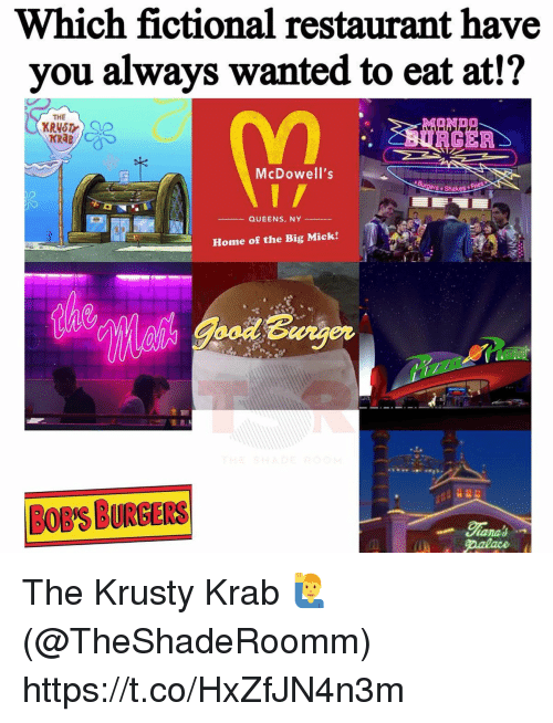 Bob's Burgers: Which fictional restaurant have  you always wanted to eat at!?  THE  KRAB  McDowell's  Shakes Fries  Home of the Big Mick!  BOB'S BURGERS The Krusty Krab 🙋♂️ (@TheShadeRoomm) https://t.co/HxZfJN4n3m