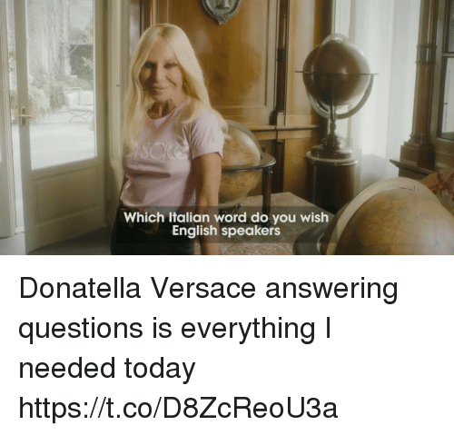 Versace: Which Italian word do you wish  English speakers Donatella Versace answering questions is everything I needed today https://t.co/D8ZcReoU3a