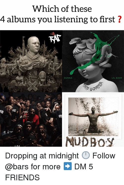 Friends, Memes, and Baby: Which of these  4 albums you listening to first ?  GUNNA  LIL BABY  MUDRO Dropping at midnight 🕛 Follow @bars for more ➡️ DM 5 FRIENDS