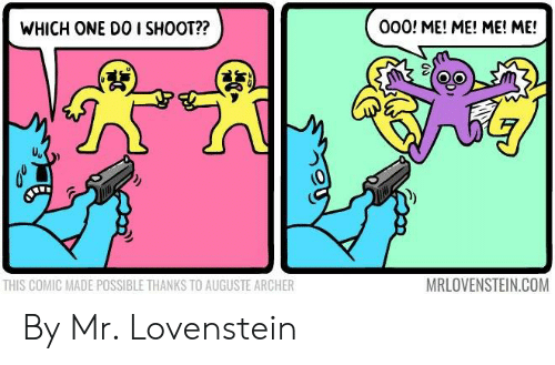Lovenstein: WHICH ONE DO I SHOOT??  000! ME! ME! ME! ME!  uv  THIS COMIC MADE POSSIBLE THANKS TO AUGUSTE ARCHER  MRLOVENSTEIN.COM By Mr. Lovenstein