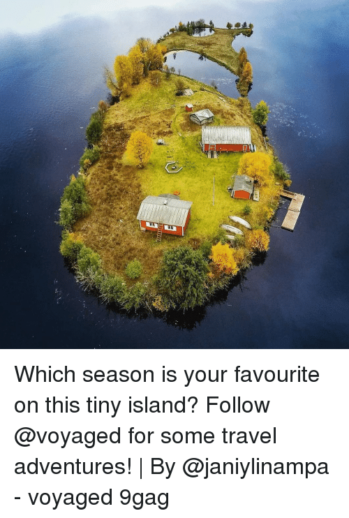 9gag, Memes, and Travel: Which season is your favourite on this tiny island? Follow @voyaged for some travel adventures!   By @janiylinampa - voyaged 9gag