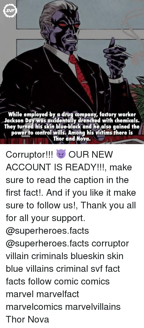 Drugs, Memes, and Superhero: while employed by a drug tompany, factory worker  Jackson Day was accidentally drenched with chemicals.  They turned his skin blue-black and he also gained the  power to control wills. Among his victims there is  Thor and Nova. Corruptor!!! 😈 OUR NEW ACCOUNT IS READY!!!, make sure to read the caption in the first fact!. And if you like it make sure to follow us!, Thank you all for all your support. @superheroes.facts @superheroes.facts corruptor villain criminals blueskin skin blue villains criminal svf fact facts follow comic comics marvel marvelfact marvelcomics marvelvillains Thor Nova