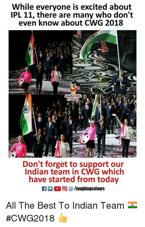 Best, Today, and Indian: While evervone is excited about  IPL 11, there are many who don't  even know about CWG 2018  AUGHING  Don't forget to support our  Indian team in CWG which  have started from today  f/laughingcolours All The Best To Indian Team 🇮🇳 #CWG2018 👍