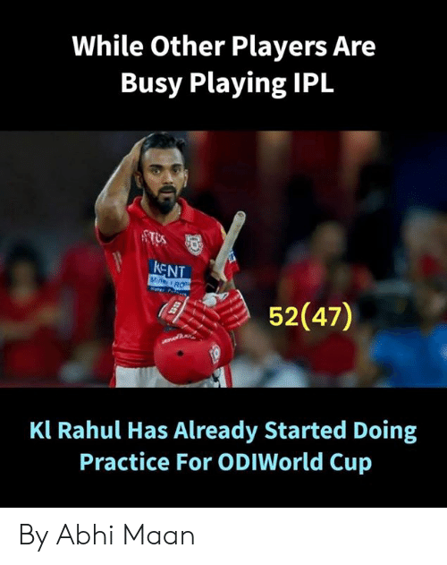 rot: While Other Players Are  Busy Playing IPL  KENT  ROT  52(47)  Kl Rahul Has Already Started Doing  Practice For ODIWorld Cup By Abhi Maan
