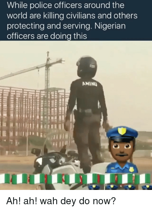Protect And Serve: While police officers around the  world are killing civilians and others  protecting and serving. Nigerian  officers are doing this Ah! ah! wah dey do now?