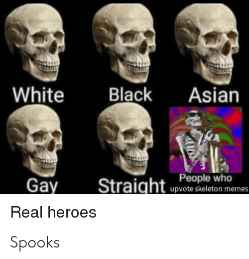 Skeleton Memes: White  Black  Asian  Gay  Straightleho  upvote skeleton memes  Real heroes Spooks