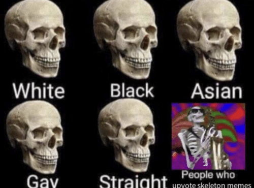 Skeleton Memes: White  Black  Asian  People who  Gay  Straight  upyote skeleton memes