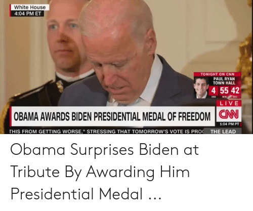 """cnn.com, Obama, and Paul Ryan: White House  4:04 PM ET  TONIGHT ON CNN  PAUL RYAN  TOWN HALL  4 55 42  LIVE  OBAMA AWARDS BIDEN PRESIDENTIAL MEDAL OF FREEDOM N  1:04 PM PT  THIS FROM GETTING WORSE,"""" STRESSING THAT TOMORROW'S VOTE IS PRO THE LEAD Obama Surprises Biden at Tribute By Awarding Him Presidential Medal ..."""