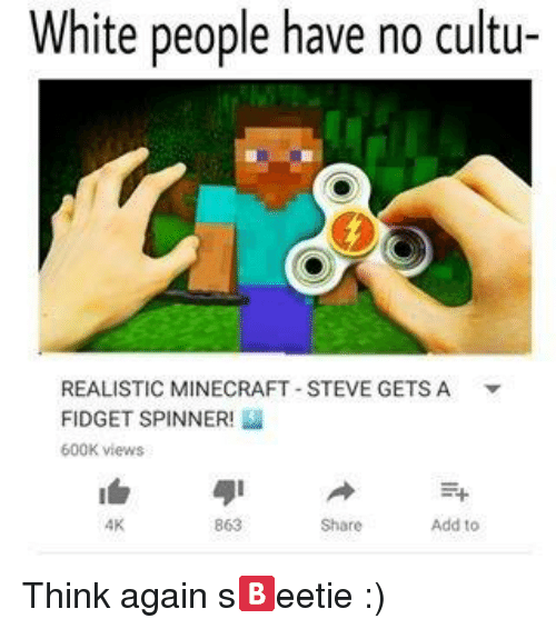 White People Have No Cultu Realistic Minecraft Steve Gets A