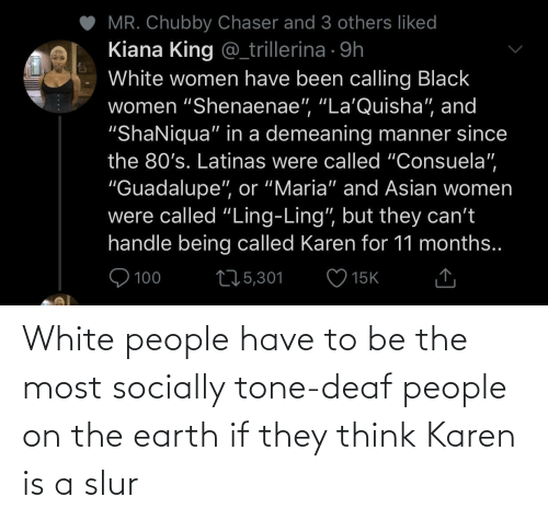 White People: White people have to be the most socially tone-deaf people on the earth if they think Karen is a slur