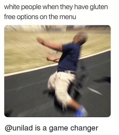 On The Menu: white people when they have gluten  free options on the menu @unilad is a game changer