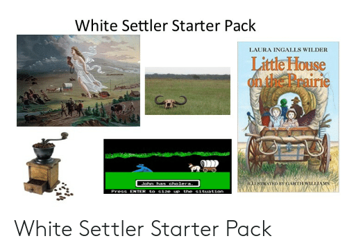 Little House on the Prairie: White Settler Starter Pack  LAURA INGALLS WILDER  Little House  on the Prairie  Press ENTER to size up the situation White Settler Starter Pack
