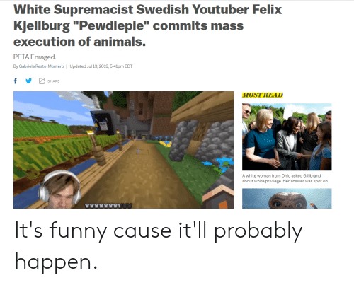 """montero: White Supremacist Swedish Youtuber Felix  Kjellburg """"Pewdiepie"""" commits mass  execution of animals.  PETA Enraged.  By Gabriela Resto-Montero 