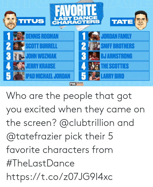 excited: Who are the people that got you excited when they came on the screen?  @clubtrillion and @tatefrazier pick their 5 favorite characters from #TheLastDance https://t.co/z07JG9I4xc