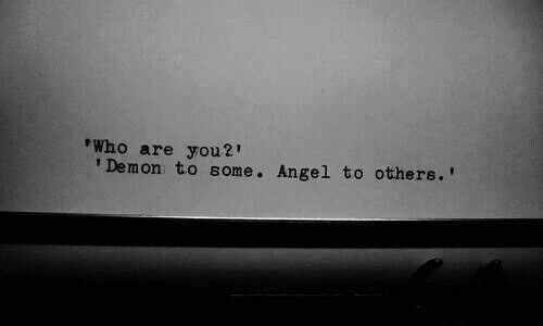 Angel, Demon, and Who: Who are you?'  Demon to some. Angel to others.'