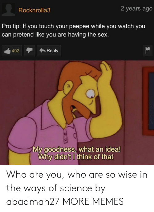 Ways: Who are you, who are so wise in the ways of science by abadman27 MORE MEMES