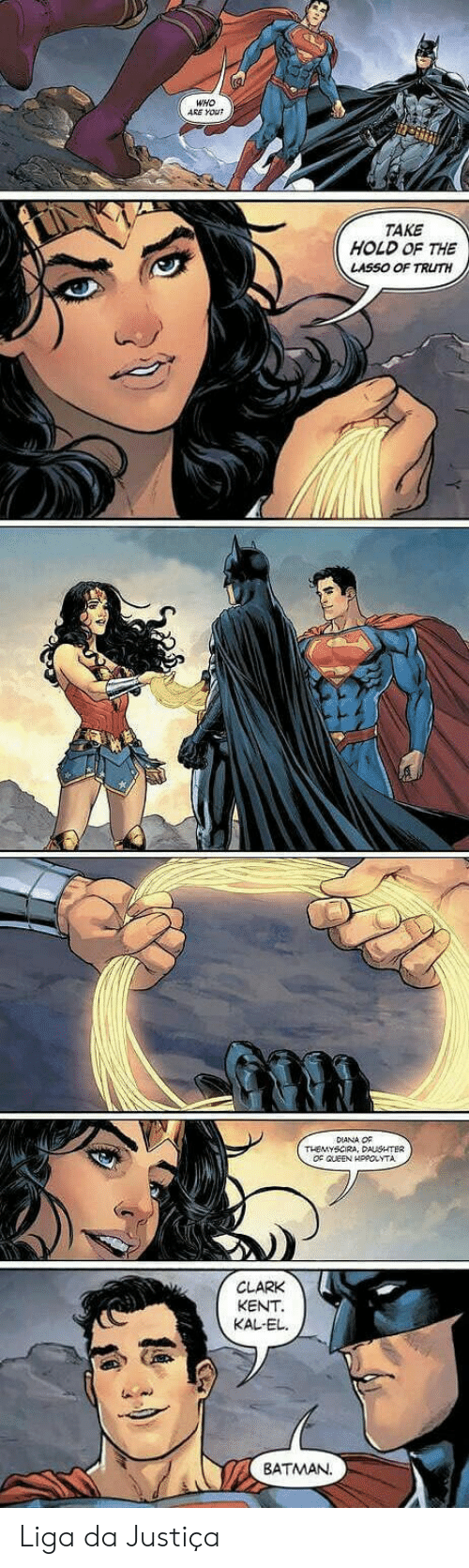 Batman, Clark Kent, and Truth: WHO  ARE YOUR  TAKE  HOLD OF THE  LASSO OF TRUTH  ●複  DIANA OF  OF CUEEN HPPOLYTA  CLARK  KENT  KAL-EL  儿  BATMAN. Liga da Justiça