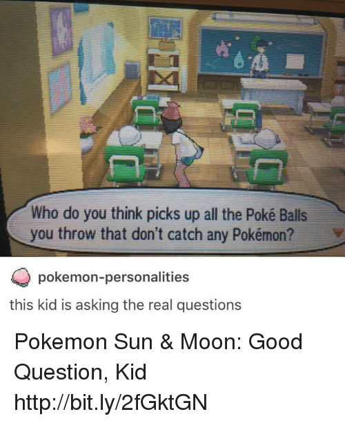Sun Moon: Who do you think picks up all the Poké Balls  you throw that don't catch any Pokémon? v  pokemon-personalities  this kid is asking the real questions Pokemon Sun & Moon: Good Question, Kid http://bit.ly/2fGktGN