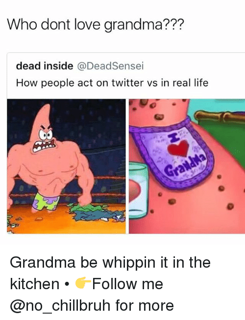 Funny, Grandma, and Life: Who dont love grandma???  dead inside @DeadSensei  How people act on twitter vs in real life Grandma be whippin it in the kitchen • 👉Follow me @no_chillbruh for more
