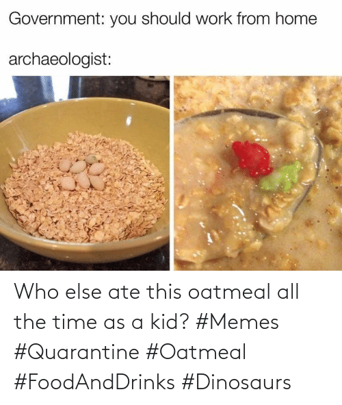 Ate: Who else ate this oatmeal all the time as a kid? #Memes #Quarantine #Oatmeal #FoodAndDrinks #Dinosaurs