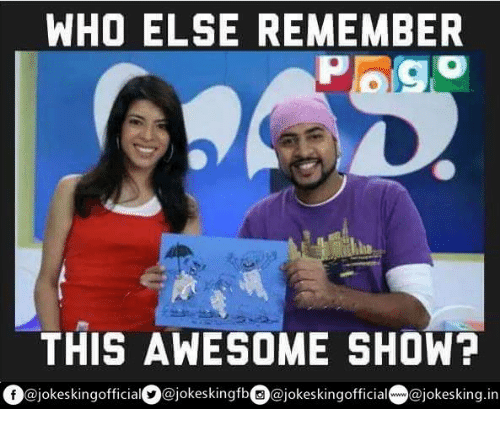 Memes, Pogo, and 🤖: WHO ELSE REMEMBER  Pogo  THIS AWESOME SHOW?  Of @jokeskingofficia  @jokes kingfb  @jokeskingofficia  @jokesking in