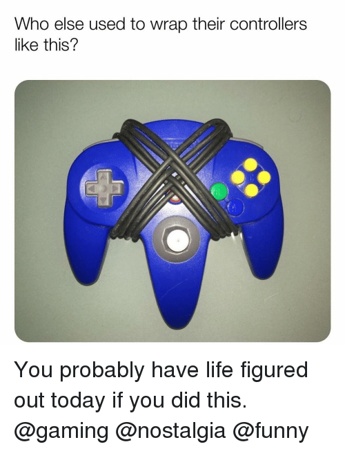 Funny, Life, and Memes: Who else used to wrap their controllers  like this? You probably have life figured out today if you did this. @gaming @nostalgia @funny