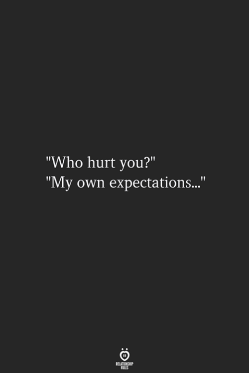 """Who, Own, and You: """"Who hurt you?""""  """"My own expectations..."""