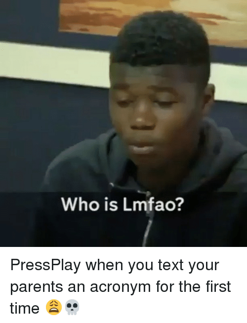 Memes, Parents, and Acronym: Who is Lmfao? PressPlay when you text your parents an acronym for the first time 😩💀