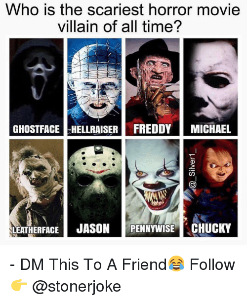 Chucky, Memes, and Michael: Who is the scariest horror movie  villain of all time?  GHOSTFACE HELLRAISER FREDDY MICHAEL  LEATHERFACE JASON PENNYWISE CHUCKY - DM This To A Friend😂 Follow 👉 @stonerjoke
