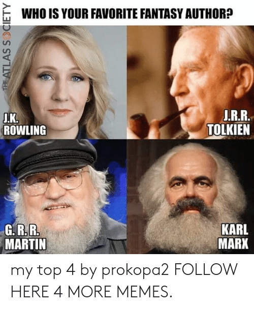 Dank, Martin, and Memes: WHO IS YOUR FAVORITE FANTASY AUTHOR?  ROWLING  TOLKIEN  KARL  MARK  MARTIN my top 4 by prokopa2 FOLLOW HERE 4 MORE MEMES.