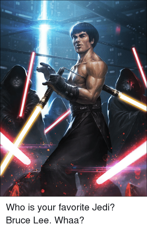 Whaa: Who is your favorite Jedi? Bruce Lee. Whaa?