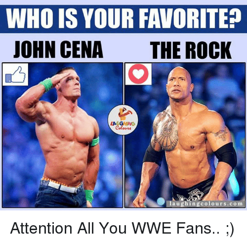 Attentation: WHO IS YOUR FAVORITE?  JOHN CENA  THE ROCK  LA GHNG  L aughing colours.co  m Attention All You WWE Fans.. ;)