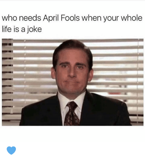 April Fools: who needs April Fools when your whole  life is a joke 💙