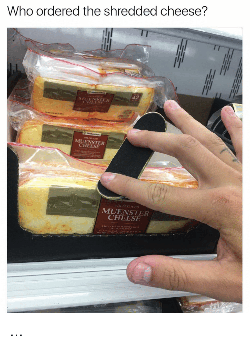 mema: Who ordered the shredded cheese?  MUENSTER  CHEESE  Mema.  DELI SLICED  CHEESE  RICH CREAMY TEXTURE.  BUTTE  ENJOY ON SANDWICHES. BURGEps  TED  TOAST FOR ...